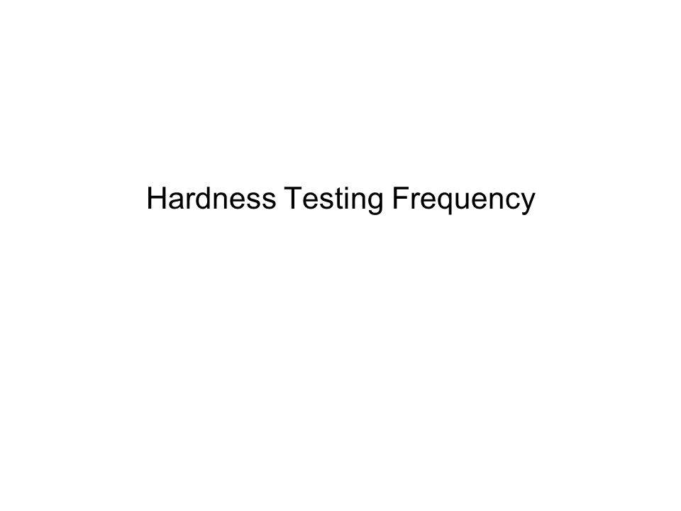 Hardness Testing Frequency