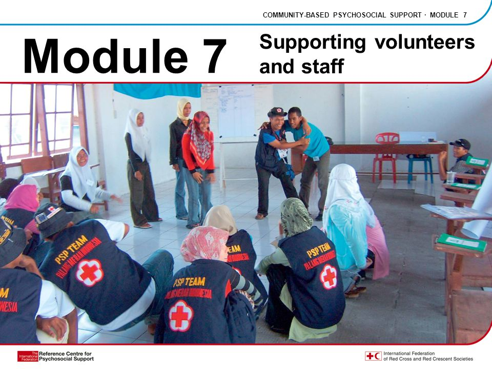 Module 7 COMMUNITY-BASED PSYCHOSOCIAL SUPPORT · MODULE 7 Supporting volunteers and staff