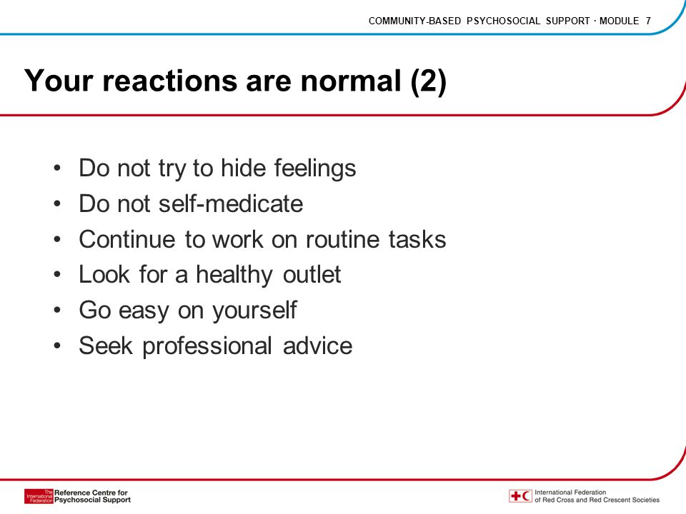 COMMUNITY-BASED PSYCHOSOCIAL SUPPORT · MODULE 7 Your reactions are normal (2) Do not try to hide feelings Do not self-medicate Continue to work on rou