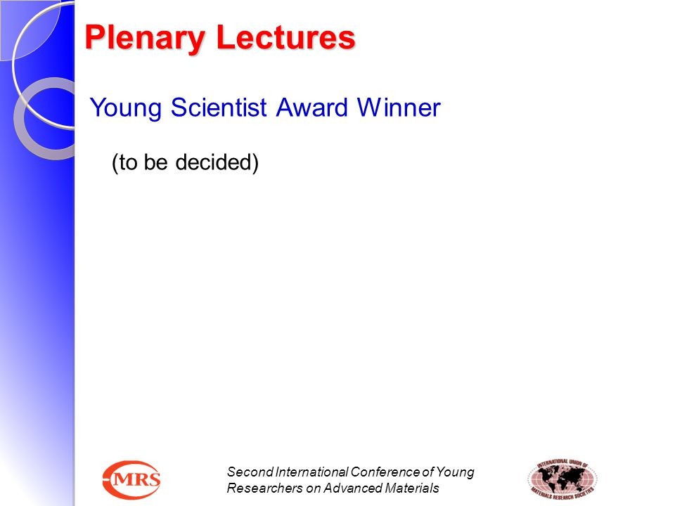 Second International Conference of Young Researchers on Advanced Materials Young Scientist Award Winner (to be decided) Plenary Lectures
