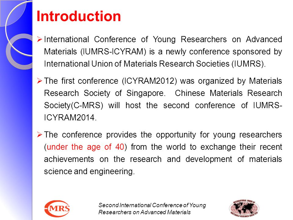 Second International Conference of Young Researchers on Advanced Materials Awards Young Researcher Award IUMRS–MRS Singapore Young Researcher award will be given at IUMRS-ICYRAM2014 conference.