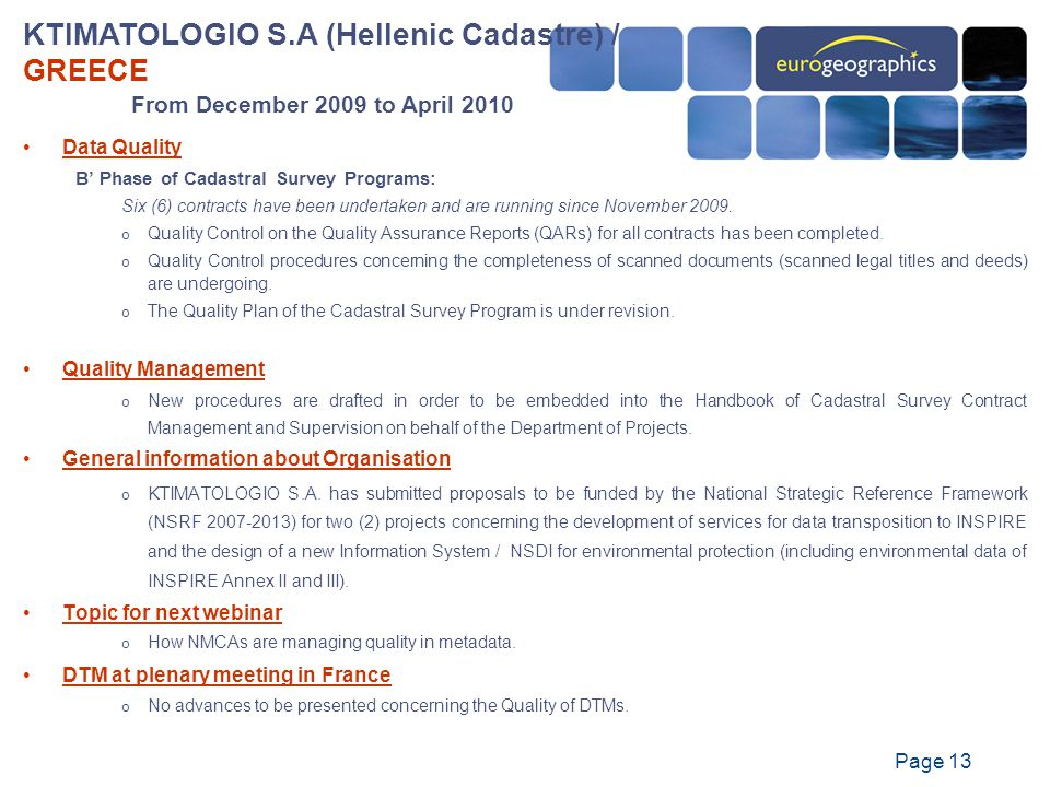 Page 13 KTIMATOLOGIO S.A (Hellenic Cadastre) / GREECE From December 2009 to April 2010 Data Quality B' Phase of Cadastral Survey Programs: Six (6) contracts have been undertaken and are running since November 2009.