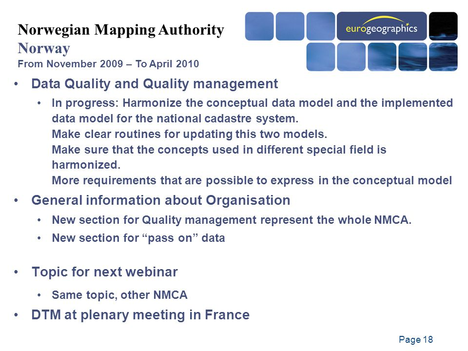 Page 18 Data Quality and Quality management In progress: Harmonize the conceptual data model and the implemented data model for the national cadastre system.