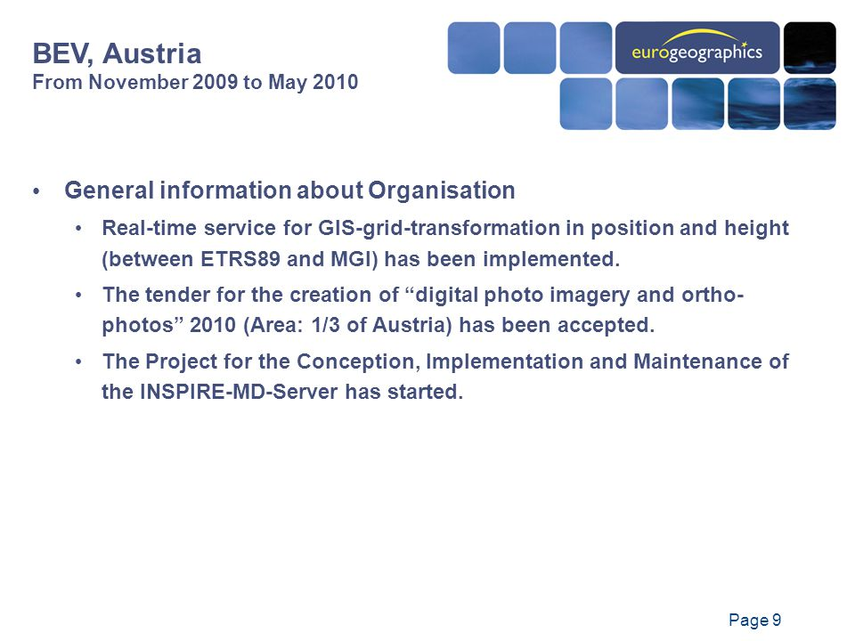 Page 9 General information about Organisation Real-time service for GIS-grid-transformation in position and height (between ETRS89 and MGI) has been implemented.