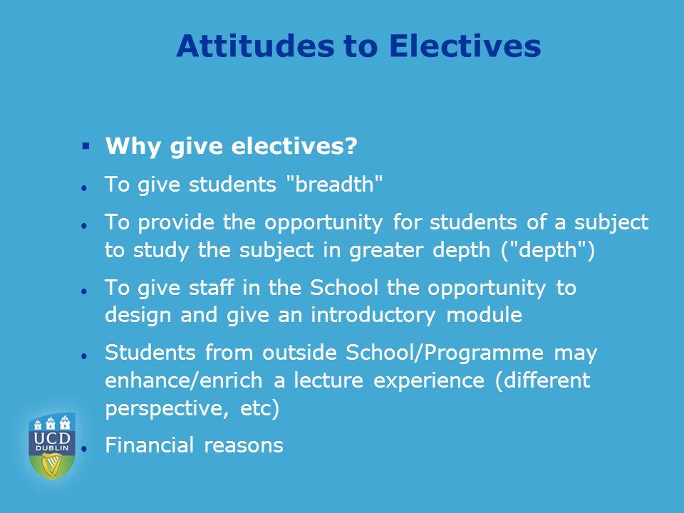 Attitudes to Electives  Why give electives.