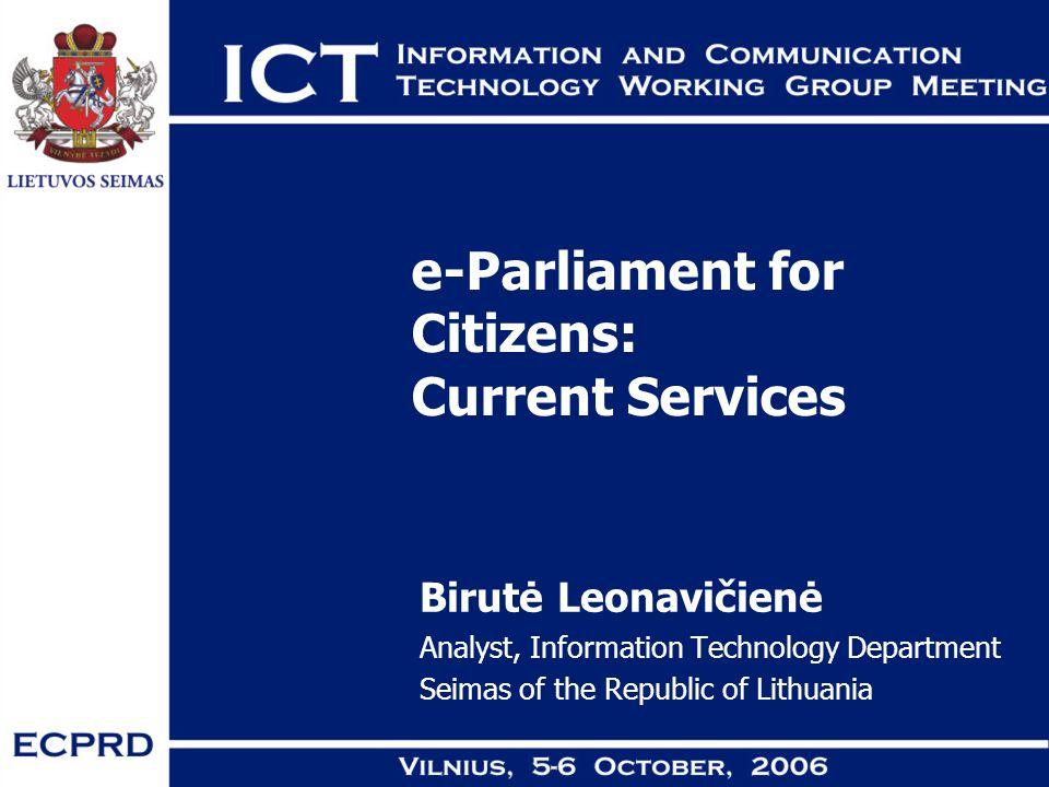 e-Parliament for Citizens: Current Services Birutė Leonavičienė Analyst, Information Technology Department Seimas of the Republic of Lithuania
