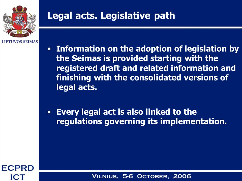 Legal acts. Legislative path Information on the adoption of legislation by the Seimas is provided starting with the registered draft and related infor