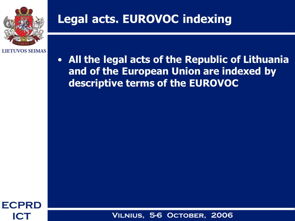 Legal acts. EUROVOC indexing All the legal acts of the Republic of Lithuania and of the European Union are indexed by descriptive terms of the EUROVOC