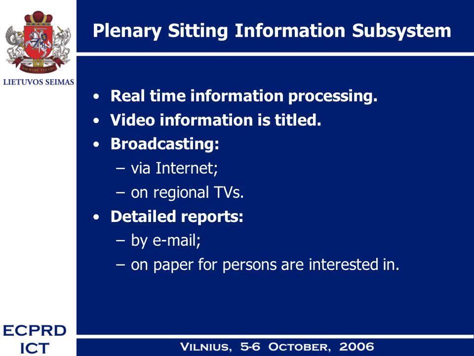 Plenary Sitting Information Subsystem Real time information processing. Video information is titled. Broadcasting: –via Internet; –on regional TVs. De