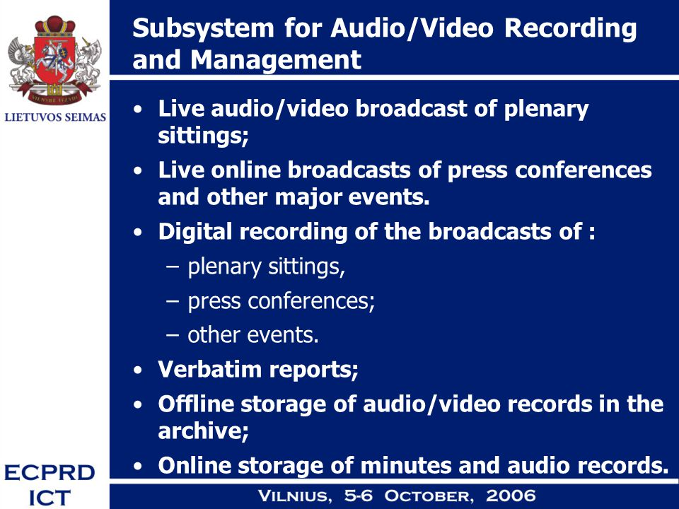 Subsystem for Audio/Video Recording and Management Live audio/video broadcast of plenary sittings; Live online broadcasts of press conferences and oth