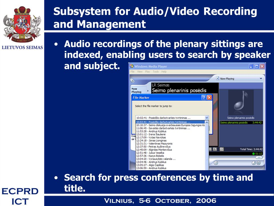Subsystem for Audio/Video Recording and Management Audio recordings of the plenary sittings are indexed, enabling users to search by speaker and subject.