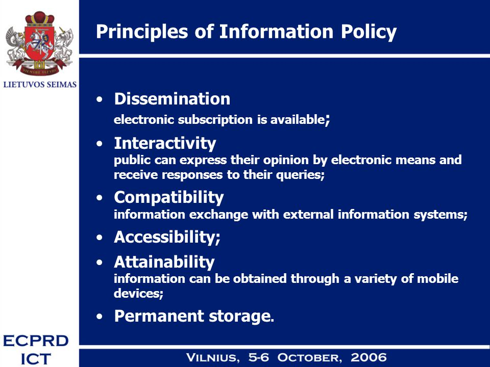 Principles of Information Policy Dissemination electronic subscription is available ; Interactivity public can express their opinion by electronic means and receive responses to their queries; Compatibility information exchange with external information systems; Accessibility; Attainability information can be obtained through a variety of mobile devices; Permanent storage.