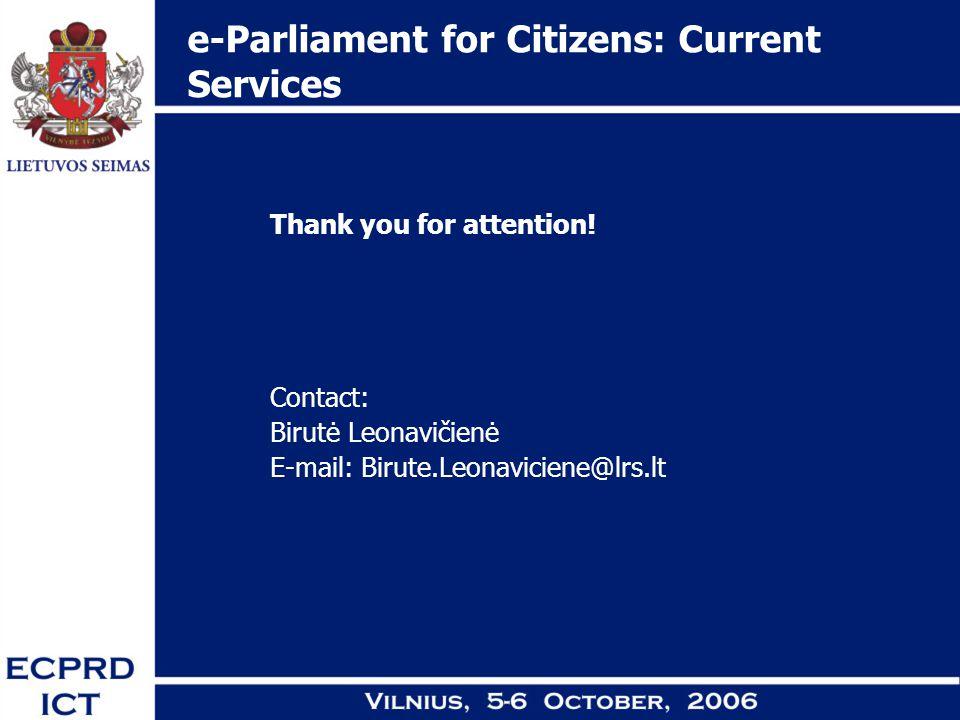 e-Parliament for Citizens: Current Services Thank you for attention! Contact: Birutė Leonavičienė E-mail: Birute.Leonaviciene@lrs.lt