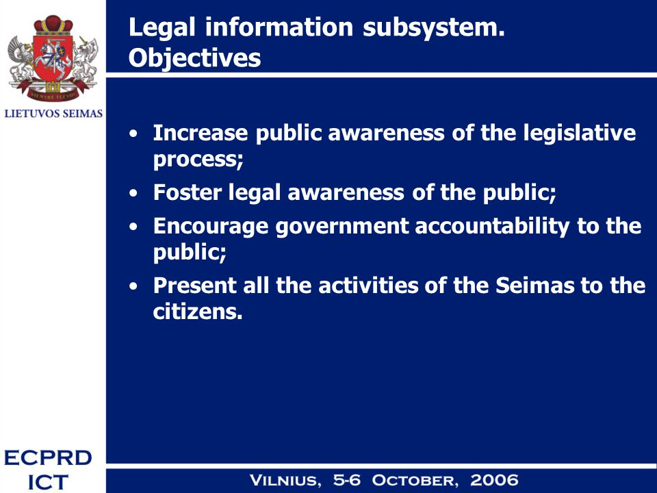 Legal information subsystem. Objectives Increase public awareness of the legislative process; Foster legal awareness of the public; Encourage governme