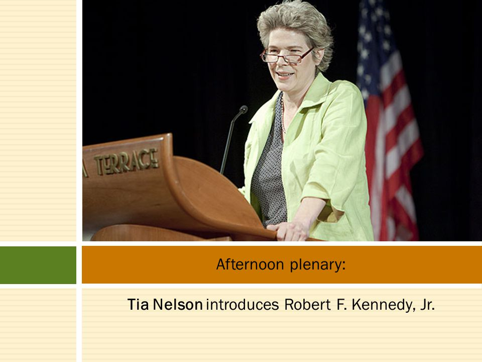 Afternoon plenary: Tia Nelson introduces Robert F. Kennedy, Jr.