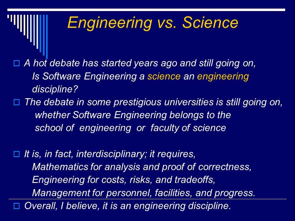 An Engineering Discipline  Software engineering is the most powerful of all sciences.