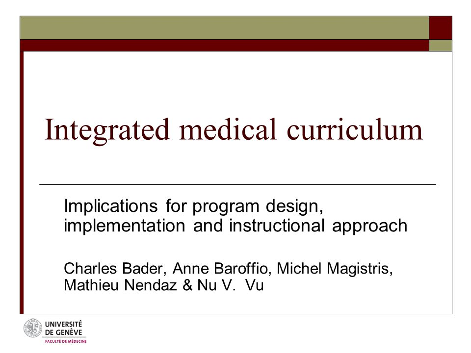 Integrated medical curriculum Implications for program design, implementation and instructional approach Charles Bader, Anne Baroffio, Michel Magistris, Mathieu Nendaz & Nu V.
