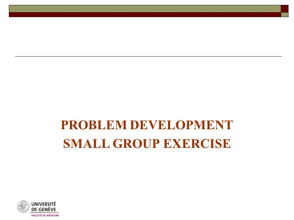 PROBLEM DEVELOPMENT SMALL GROUP EXERCISE