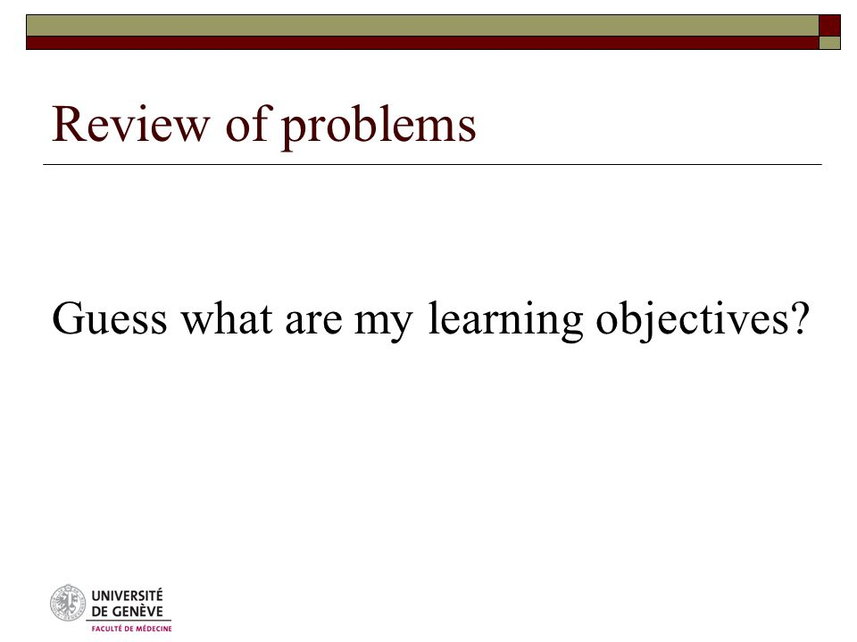 Review of problems Guess what are my learning objectives?
