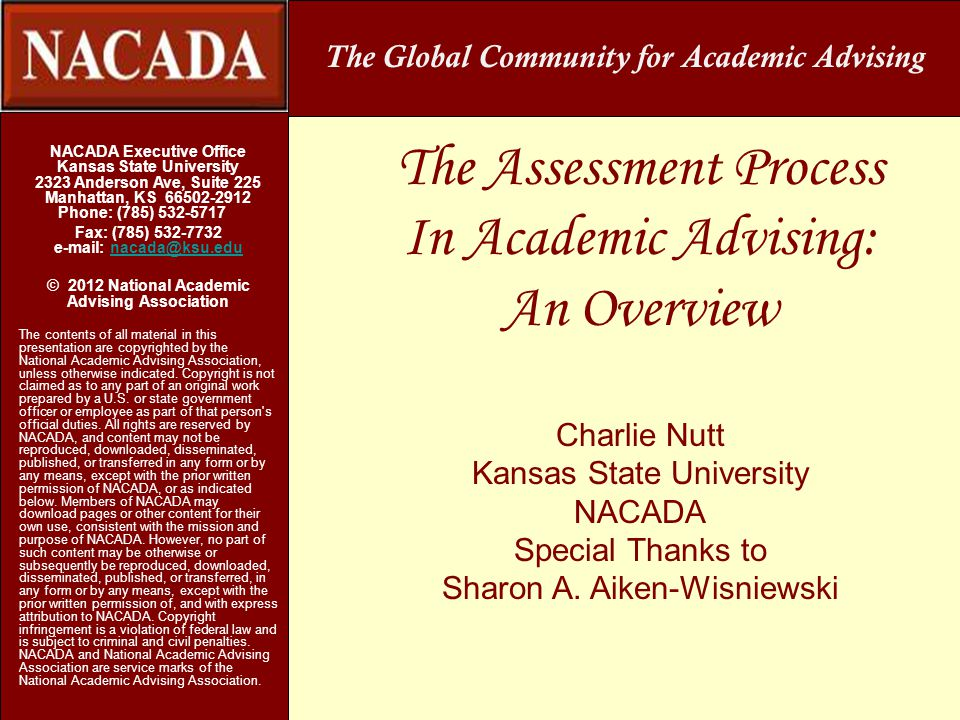 Assessment of Academic Advising Institute For Academic Advising… Assessment is the process through which we gather evidence about the claims we are making with regard to student learning and the process/delivery of academic advising in order to inform and support enhancement & improvement.