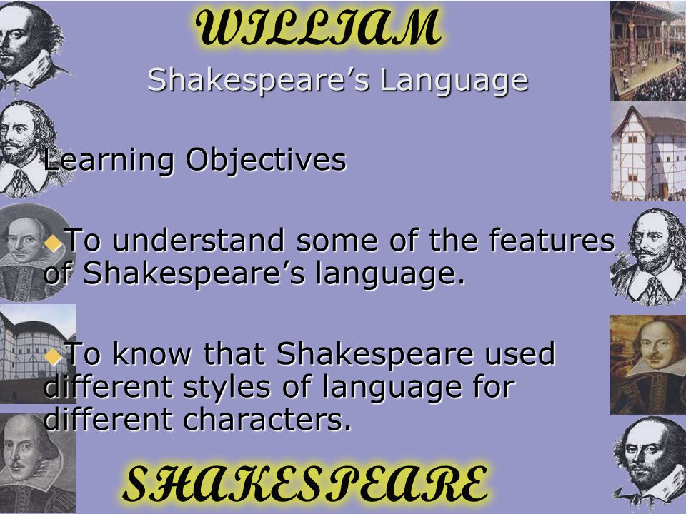 Shakespeare's Language Learning Objectives  To understand some of the features of Shakespeare's language.