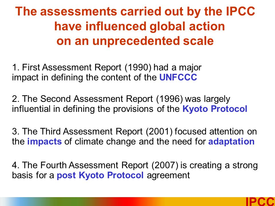 16 IPCC The assessments carried out by the IPCC have influenced global action on an unprecedented scale 1.