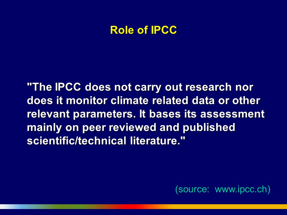 Role of IPCC The IPCC does not carry out research nor does it monitor climate related data or other relevant parameters.