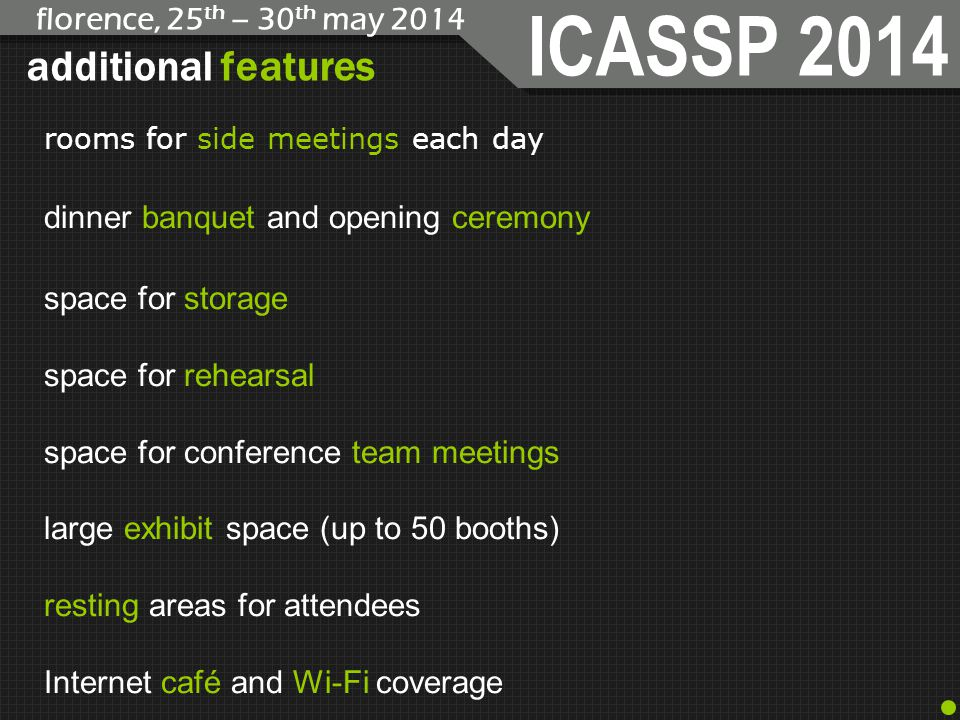 ICASSP 2014 florence, 25 th – 30 th may 2014 additional features rooms for side meetings each day dinner banquet and opening ceremony space for storag
