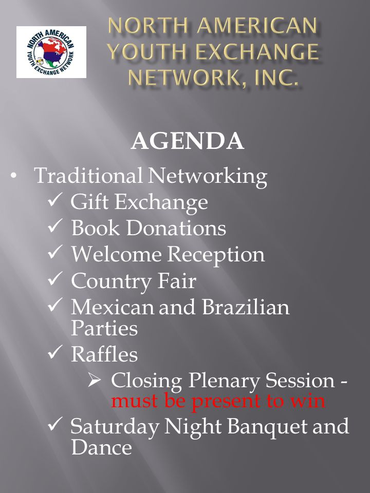Traditional Networking Gift Exchange Book Donations Welcome Reception Country Fair Mexican and Brazilian Parties Raffles  Closing Plenary Session - must be present to win Saturday Night Banquet and Dance AGENDA