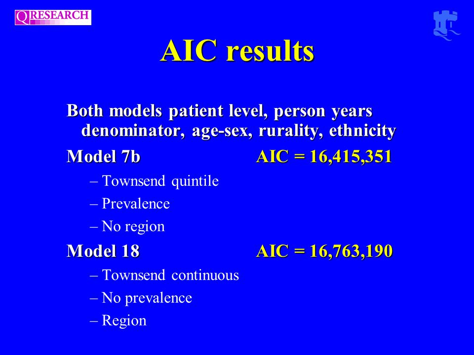 AIC results Both models patient level, person years denominator, age-sex, rurality, ethnicity Model 7b AIC = 16,415,351 –Townsend quintile –Prevalence –No region Model 18 AIC = 16,763,190 –Townsend continuous –No prevalence –Region