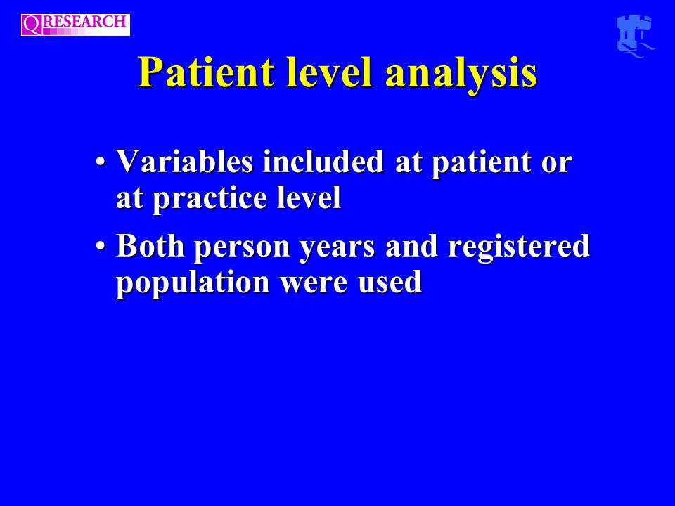 Patient level analysis Variables included at patient or at practice levelVariables included at patient or at practice level Both person years and registered population were usedBoth person years and registered population were used