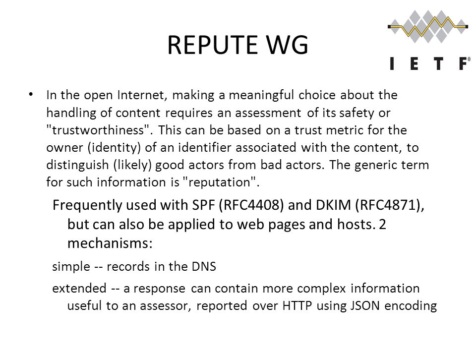 REPUTE WG In the open Internet, making a meaningful choice about the handling of content requires an assessment of its safety or trustworthiness .