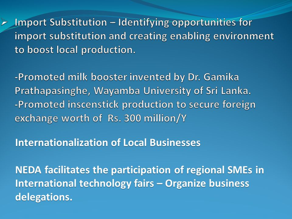 Internationalization of Local Businesses NEDA facilitates the participation of regional SMEs in International technology fairs – Organize business delegations.