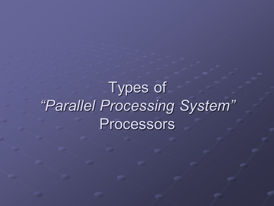 "Types of ""Parallel Processing System"" Processors"