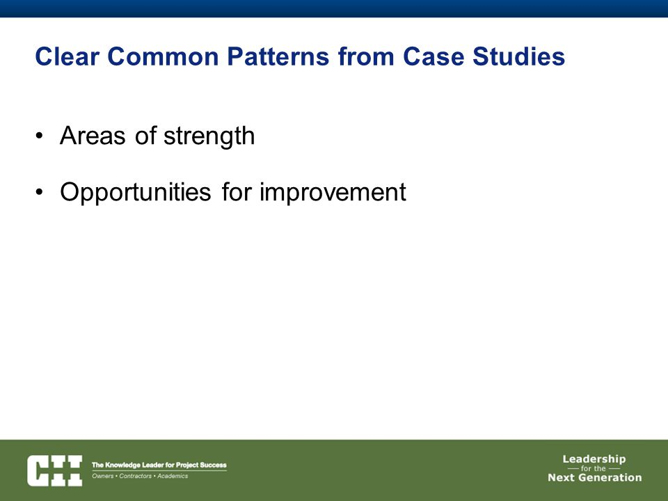 Clear Common Patterns from Case Studies Areas of strength Opportunities for improvement