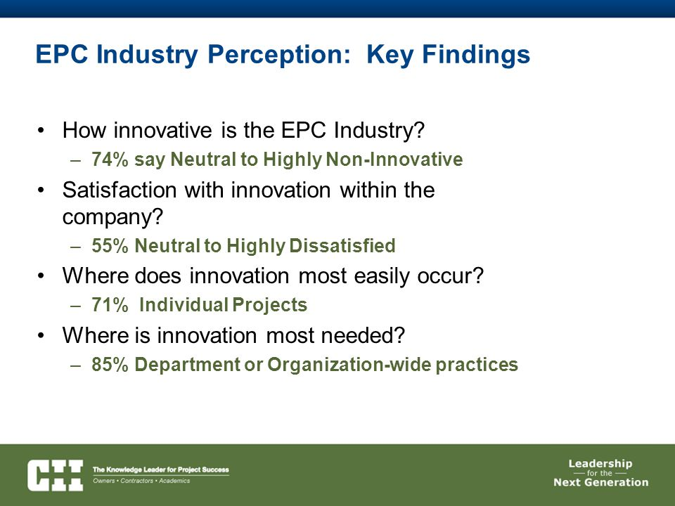 EPC Industry Perception: Key Findings How innovative is the EPC Industry? –74% say Neutral to Highly Non-Innovative Satisfaction with innovation withi