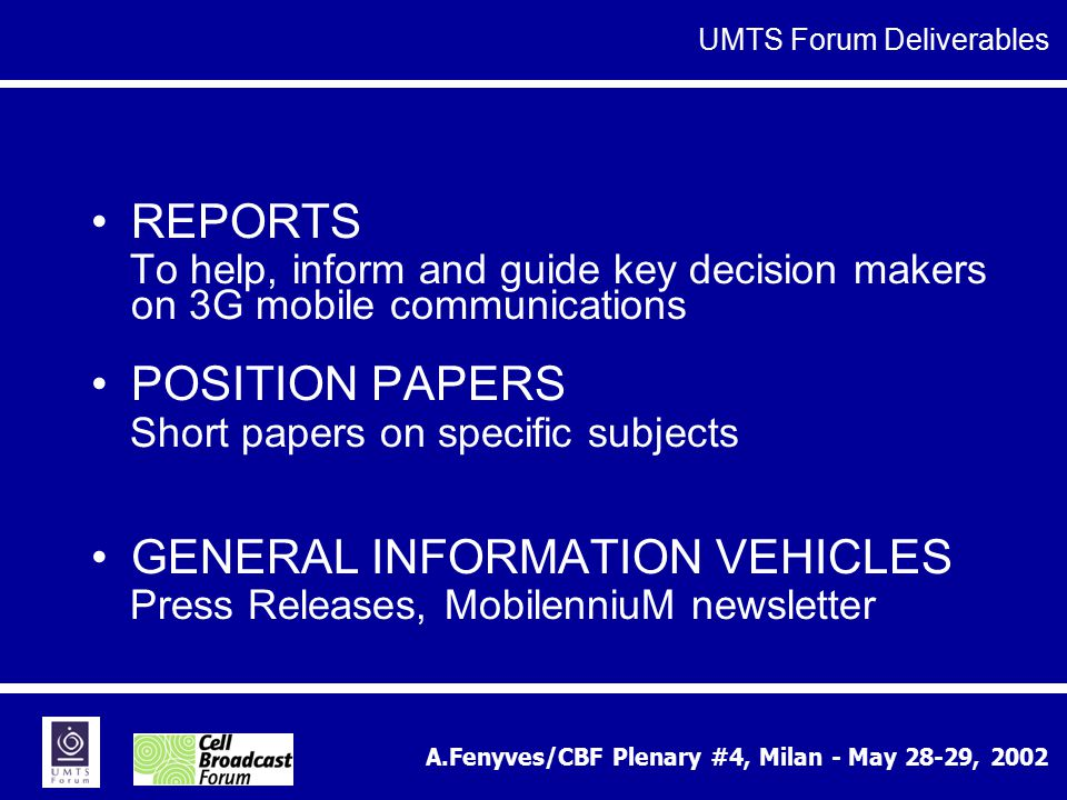 A.Fenyves/CBF Plenary #4, Milan - May 28-29, 2002 REPORTS To help, inform and guide key decision makers on 3G mobile communications POSITION PAPERS Sh