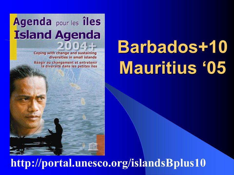 Barbados+10 Mauritius '05 http://portal.unesco.org/islandsBplus10