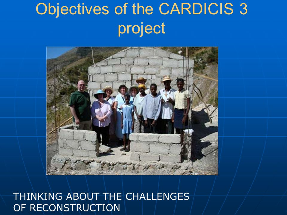 Objectives of the CARDICIS 3 project THINKING ABOUT THE CHALLENGES OF RECONSTRUCTION