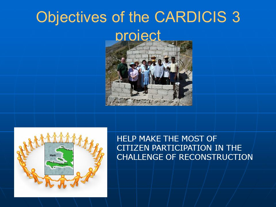 Objectives of the CARDICIS 3 project HELP MAKE THE MOST OF CITIZEN PARTICIPATION IN THE CHALLENGE OF RECONSTRUCTION