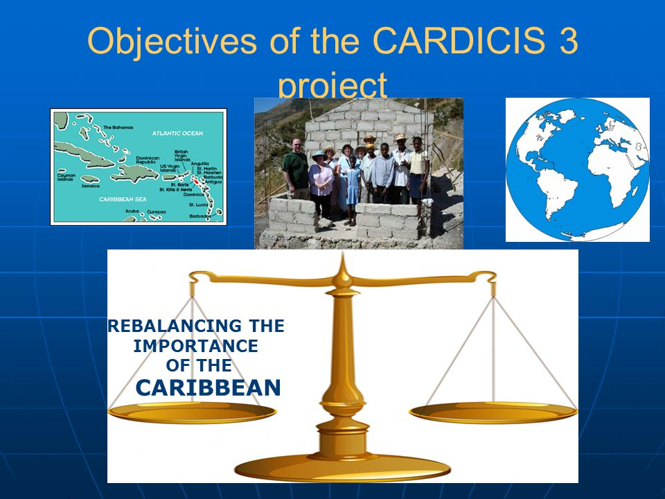 Objectives of the CARDICIS 3 project CARIBBEAN REBALANCING THE IMPORTANCE OF THE