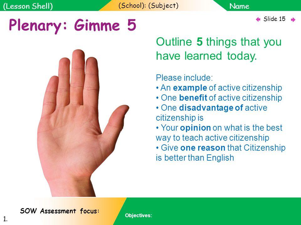 (School): (Subject) Name Objectives: Slide 15 (Lesson Shell) SOW Assessment focus: 1.
