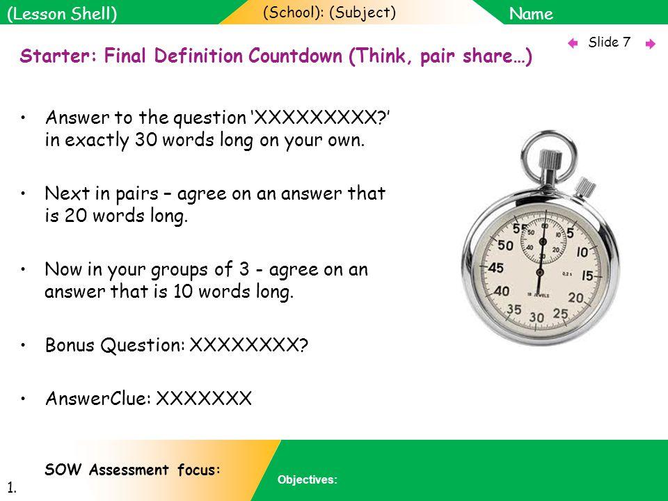 (School): (Subject) Name Objectives: Slide 7 (Lesson Shell) SOW Assessment focus: 1.