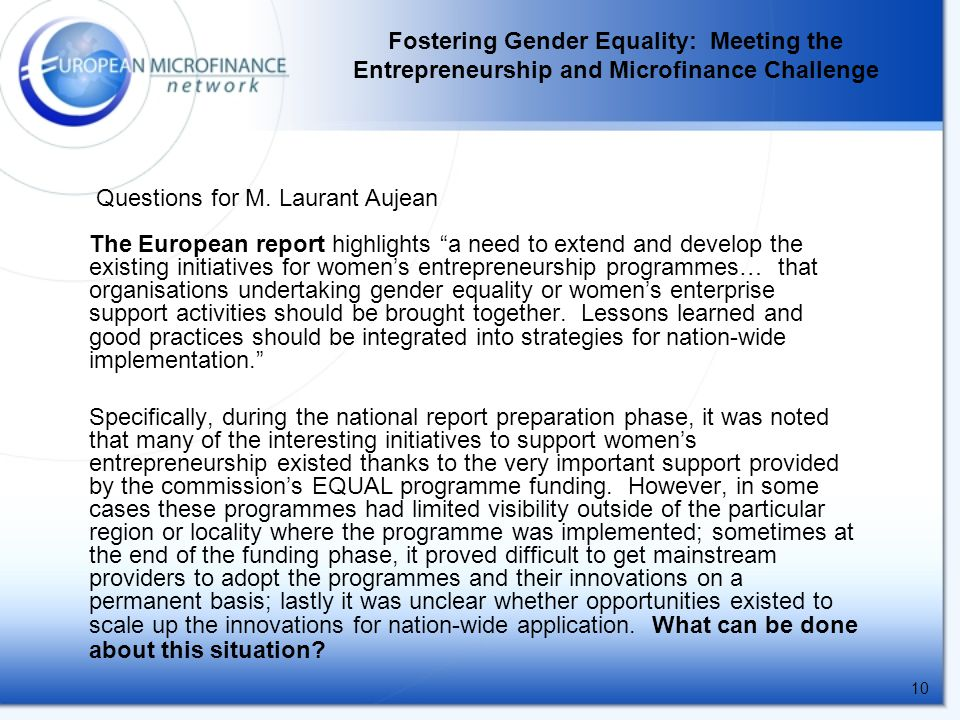 10 The European report highlights a need to extend and develop the existing initiatives for women's entrepreneurship programmes… that organisations undertaking gender equality or women's enterprise support activities should be brought together.