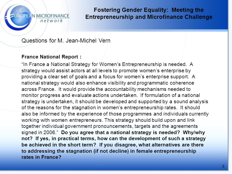 8 France National Report : In France a National Strategy for Women's Entrepreneurship is needed.