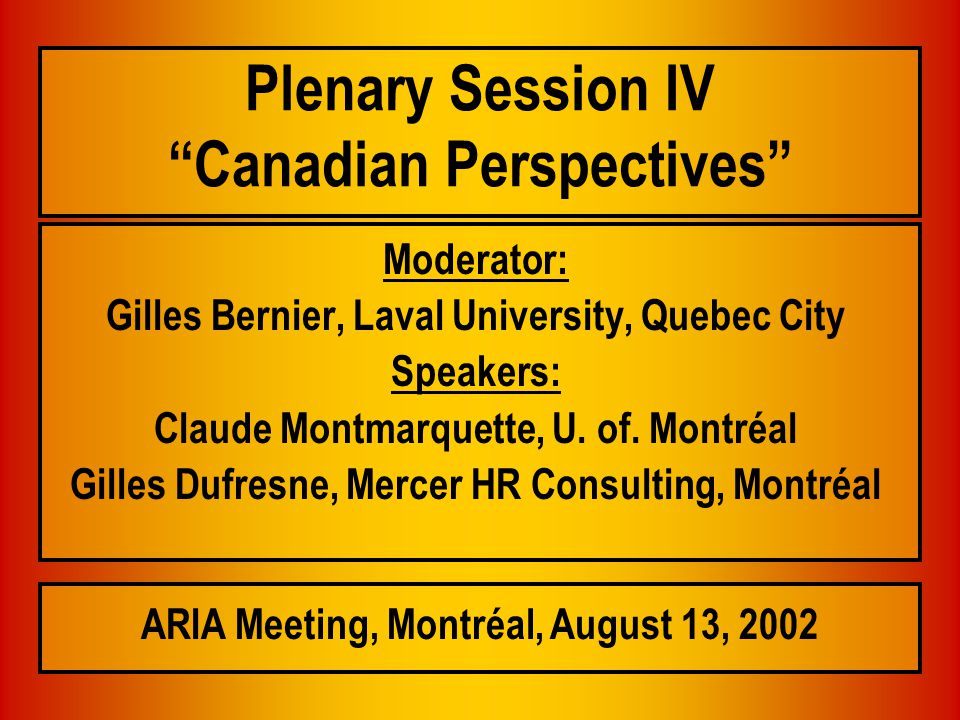 Plenary Session IV Canadian Perspectives 1.A Quick Glance at the Canadian Insurance Industry (GB) 2.Quebec's Drug Insurance Plan (CM) 3.Financing Canada's Health Care System (GD)