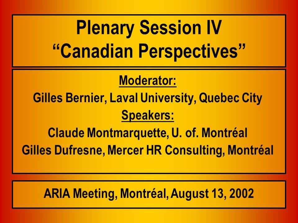 Plenary Session IV Canadian Perspectives Moderator: Gilles Bernier, Laval University, Quebec City Speakers: Claude Montmarquette, U.