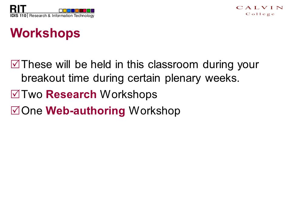 Workshops  These will be held in this classroom during your breakout time during certain plenary weeks.