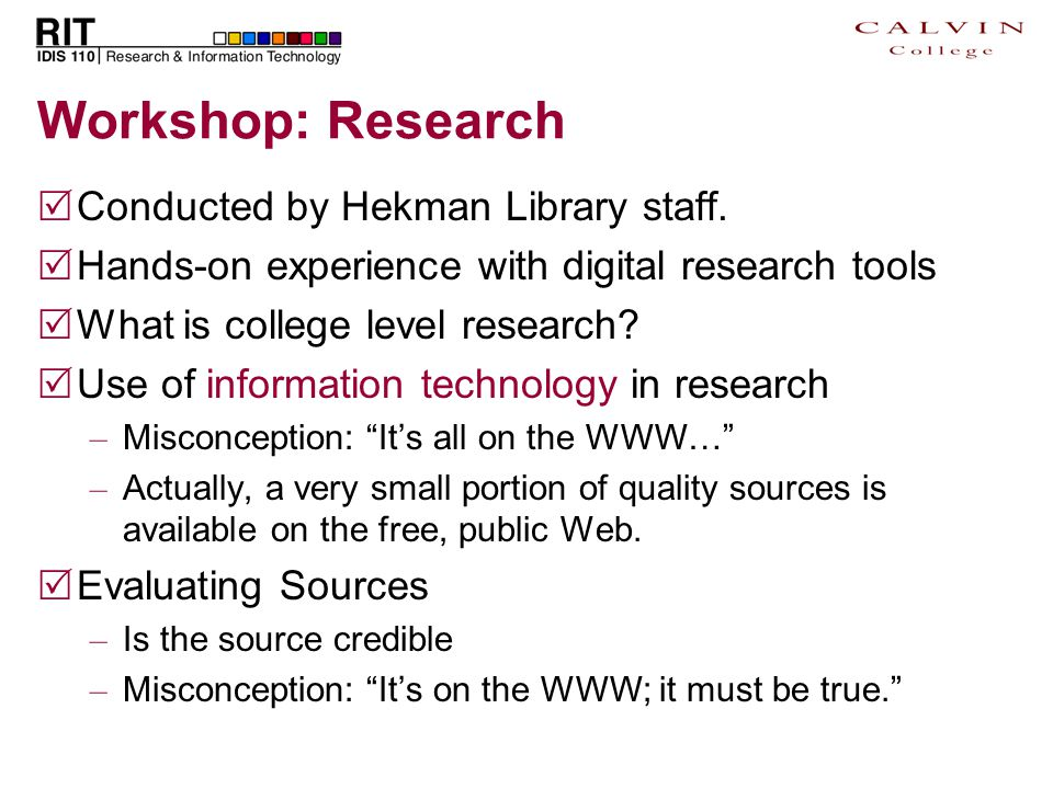 Workshop: Research  Conducted by Hekman Library staff.