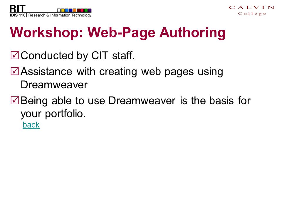 Workshop: Web-Page Authoring  Conducted by CIT staff.  Assistance with creating web pages using Dreamweaver  Being able to use Dreamweaver is the b